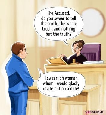 قاضی: متهم، آیا سوگند یاد میکنی که حقیقت را بگویی، تمام حقیقت را و چیزی جز حقیقت اظهار نکنی؟ متهم: البته، ای زنی که حاضرم با خوشحالی او را به یک قرار عاشقانه دعوت کنم.