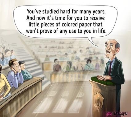 شما برای سالها به سختی درس خواندید. اکنون وقت آن است که تکههای کوچکی کاغذ رنگی دریافت کنید که در زندگیتان به هیچ دردی نخواهند خورد.